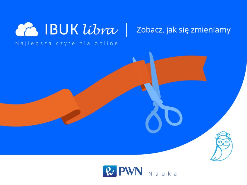 """Na niebieskim tle napisy: """"IBUK libra"""" i """"Zobacz, jak się zmieniamy"""" oraz nożyczki przecinające pomarańczową wstęgę"""